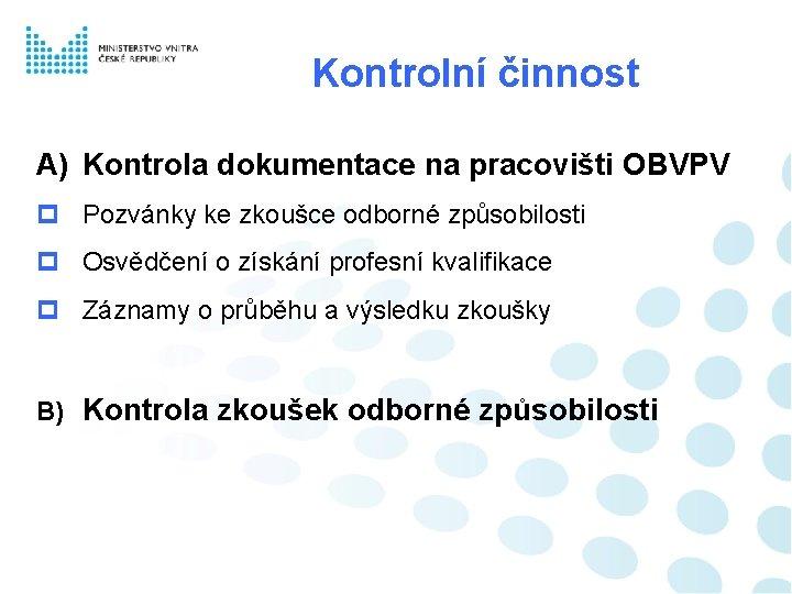 Kontrolní činnost A) Kontrola dokumentace na pracovišti OBVPV Pozvánky ke zkoušce odborné způsobilosti Osvědčení