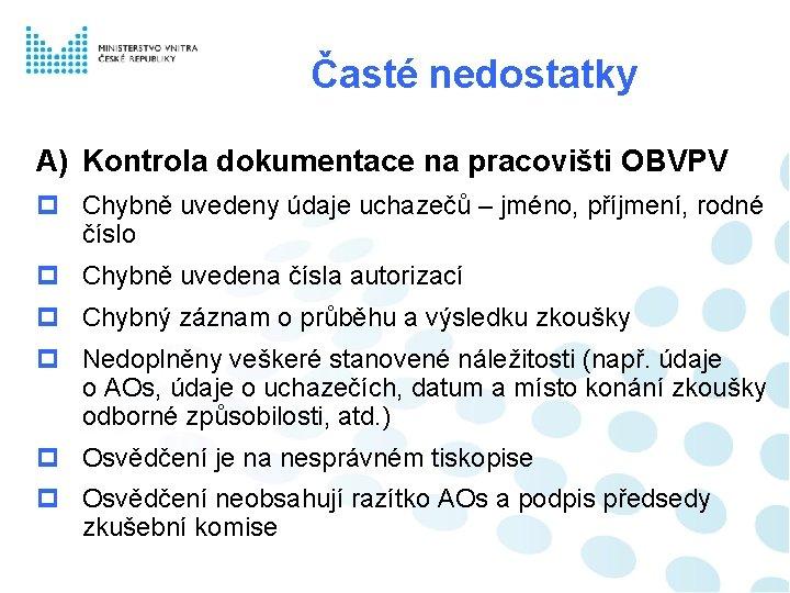 Časté nedostatky A) Kontrola dokumentace na pracovišti OBVPV Chybně uvedeny údaje uchazečů – jméno,