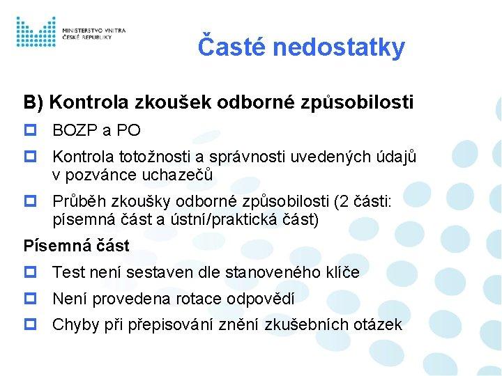 Časté nedostatky B) Kontrola zkoušek odborné způsobilosti BOZP a PO Kontrola totožnosti a správnosti