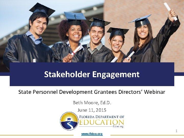 Stakeholder Engagement State Personnel Development Grantees Directors' Webinar Beth Moore, Ed. D. June 11,