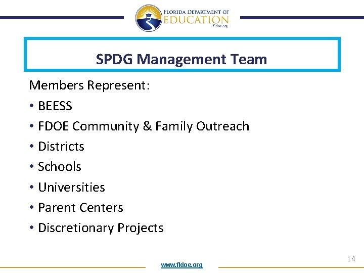 SPDG Management Team Members Represent: • BEESS • FDOE Community & Family Outreach •