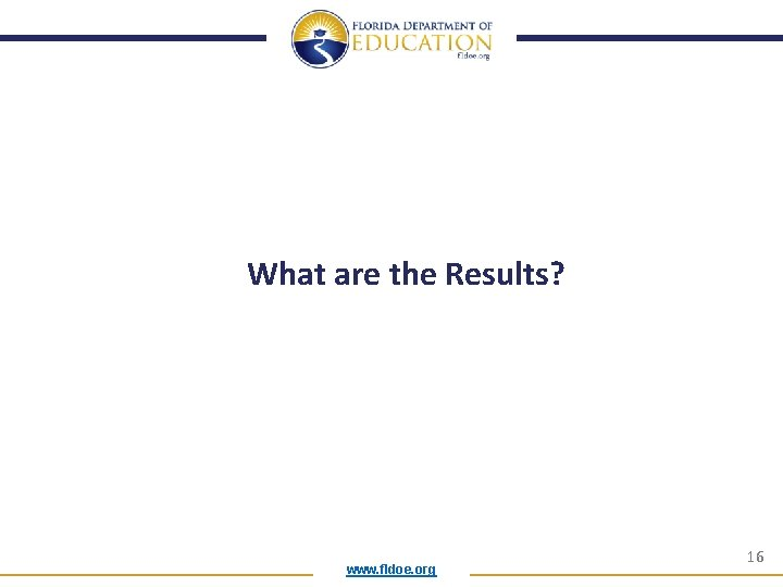 What are the Results? www. fldoe. org 16