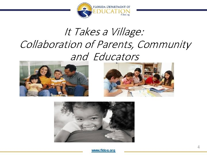 It Takes a Village: Collaboration of Parents, Community and Educators www. fldoe. org 4