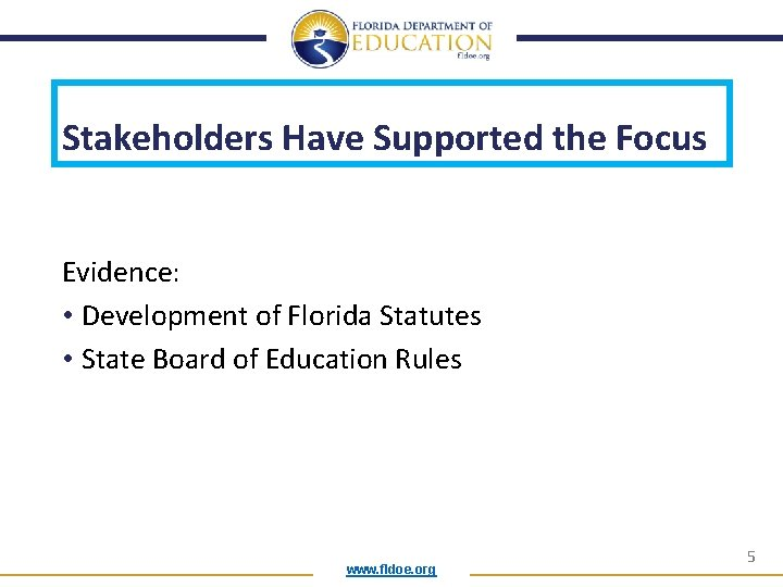 Stakeholders Have Supported the Focus Evidence: • Development of Florida Statutes • State Board
