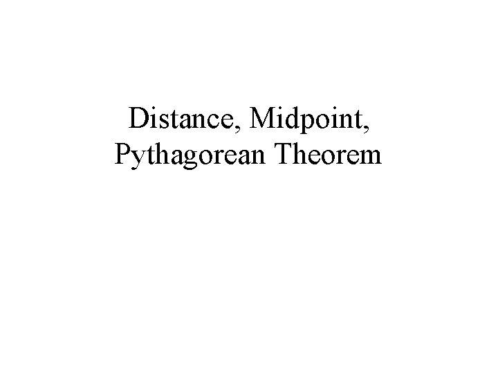 Distance, Midpoint, Pythagorean Theorem