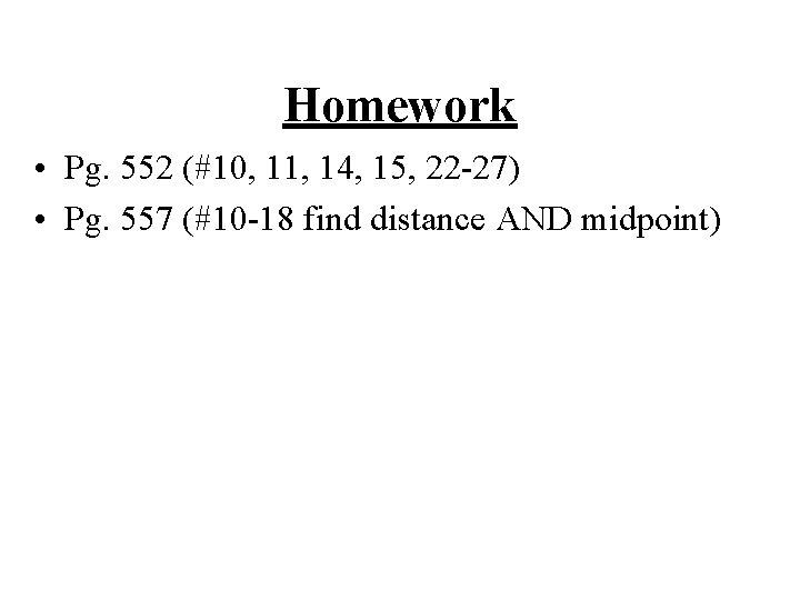 Homework • Pg. 552 (#10, 11, 14, 15, 22 -27) • Pg. 557 (#10
