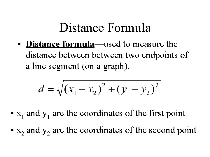 Distance Formula • Distance formula—used to measure the distance between two endpoints of a