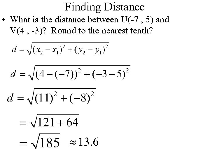 Finding Distance • What is the distance between U(-7 , 5) and V(4 ,