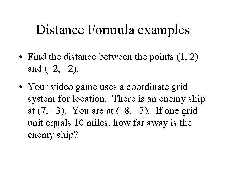 Distance Formula examples • Find the distance between the points (1, 2) and (–