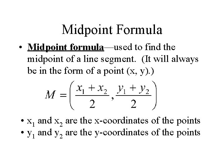 Midpoint Formula • Midpoint formula—used to find the midpoint of a line segment. (It