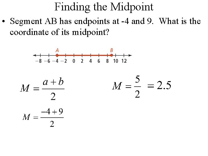 Finding the Midpoint • Segment AB has endpoints at -4 and 9. What is