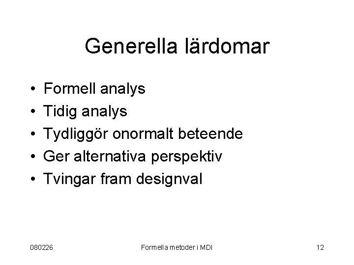 Generella lärdomar • • • Formell analys Tidig analys Tydliggör onormalt beteende Ger alternativa