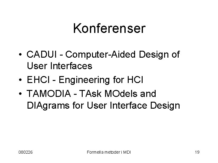 Konferenser • CADUI - Computer-Aided Design of User Interfaces • EHCI - Engineering for