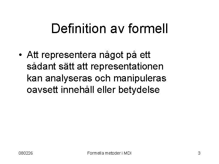 Definition av formell • Att representera något på ett sådant sätt att representationen kan