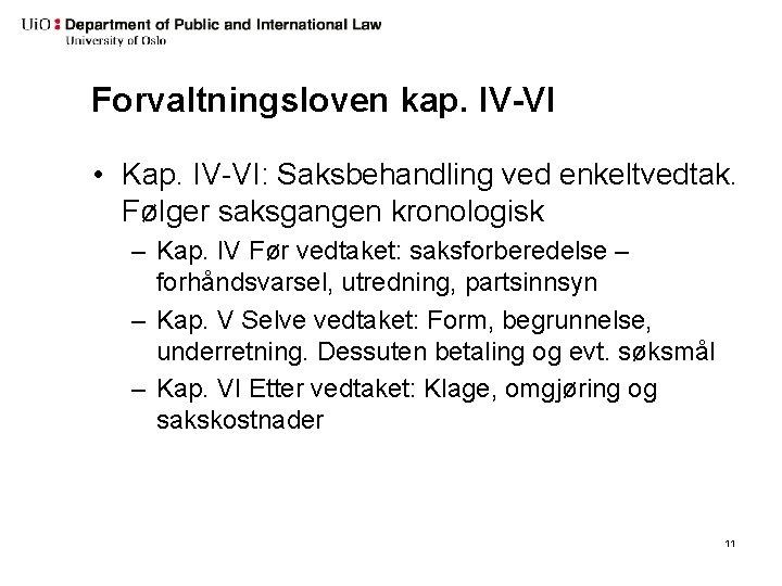 Forvaltningsloven kap. IV-VI • Kap. IV-VI: Saksbehandling ved enkeltvedtak. Følger saksgangen kronologisk – Kap.
