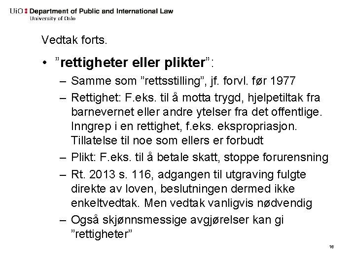 """Vedtak forts. • """"rettigheter eller plikter"""": – Samme som """"rettsstilling"""", jf. forvl. før 1977"""