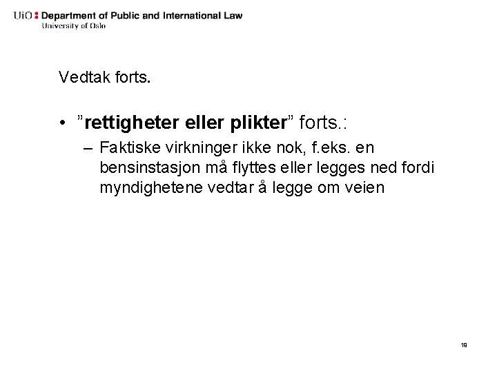 """Vedtak forts. • """"rettigheter eller plikter"""" forts. : – Faktiske virkninger ikke nok, f."""