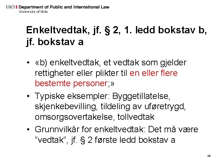 Enkeltvedtak, jf. § 2, 1. ledd bokstav b, jf. bokstav a • «b) enkeltvedtak,
