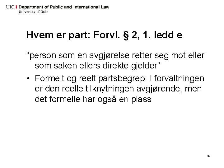 """Hvem er part: Forvl. § 2, 1. ledd e """"person som en avgjørelse retter"""