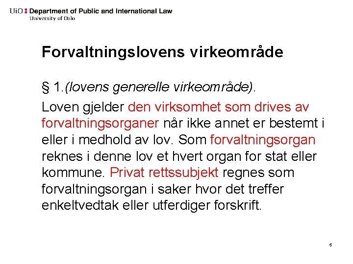 Forvaltningslovens virkeområde § 1. (lovens generelle virkeområde). Loven gjelder den virksomhet som drives av