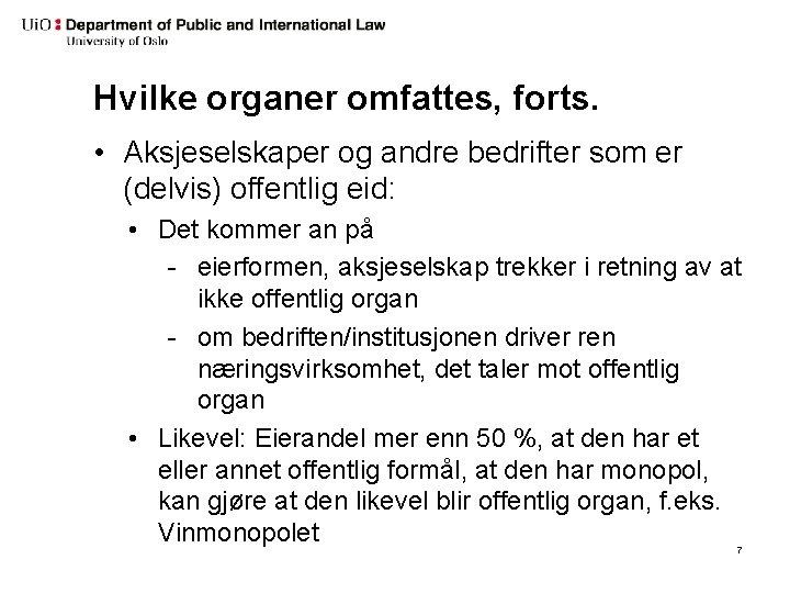Hvilke organer omfattes, forts. • Aksjeselskaper og andre bedrifter som er (delvis) offentlig eid: