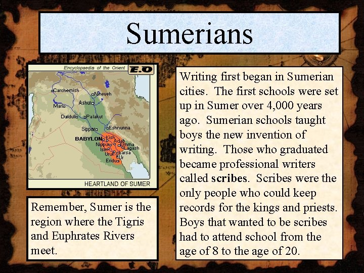 Sumerians Remember, Sumer is the region where the Tigris and Euphrates Rivers meet. Writing