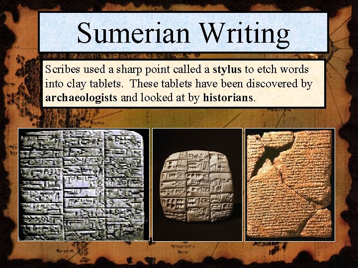 Sumerian Writing Scribes used a sharp point called a stylus to etch words into