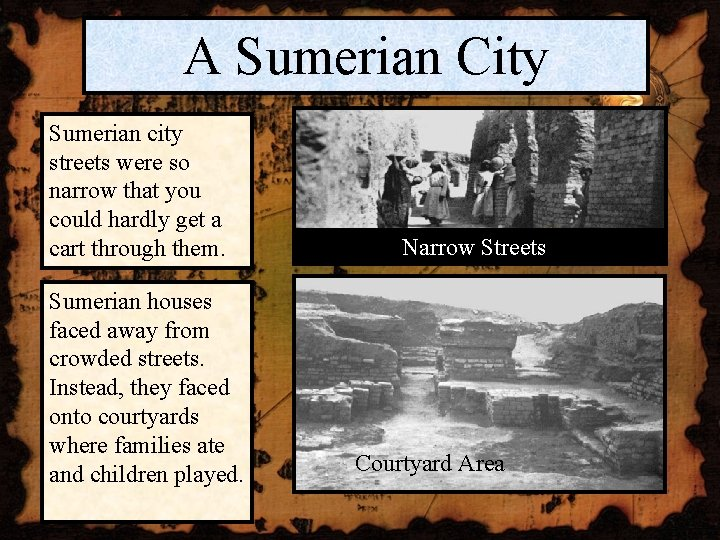 A Sumerian City Sumerian city streets were so narrow that you could hardly get
