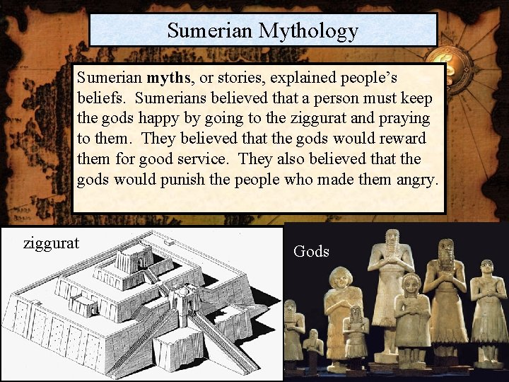 Sumerian Mythology Sumerian myths, or stories, explained people's beliefs. Sumerians believed that a person