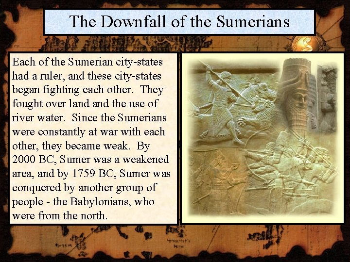 The Downfall of the Sumerians Each of the Sumerian city-states had a ruler, and