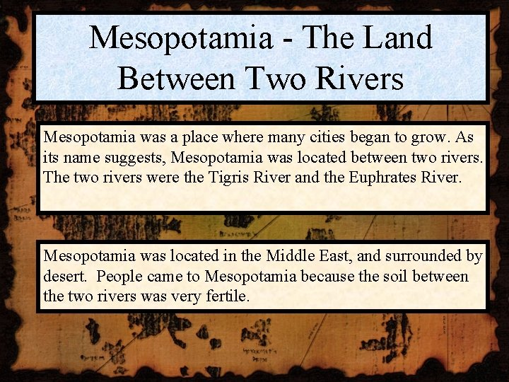 Mesopotamia - The Land Between Two Rivers Mesopotamia was a place where many cities