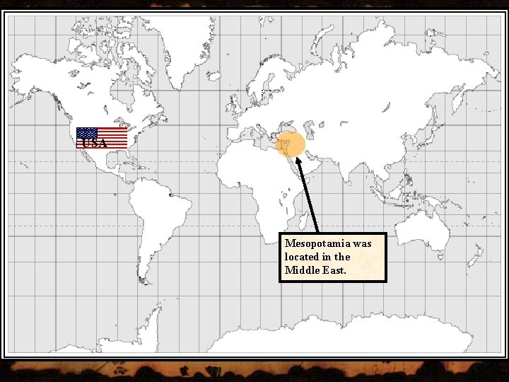 USA Mesopotamia was located in the Middle East.