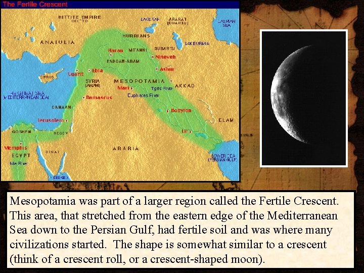 Mesopotamia was part of a larger region called the Fertile Crescent. This area, that