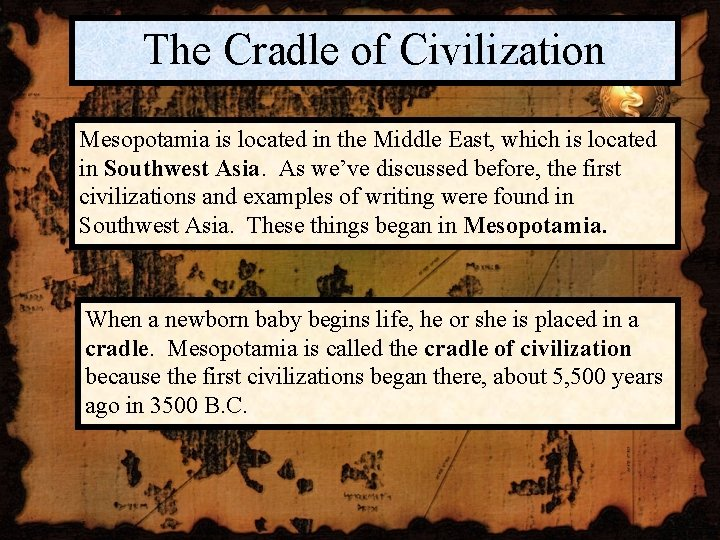 The Cradle of Civilization Mesopotamia is located in the Middle East, which is located