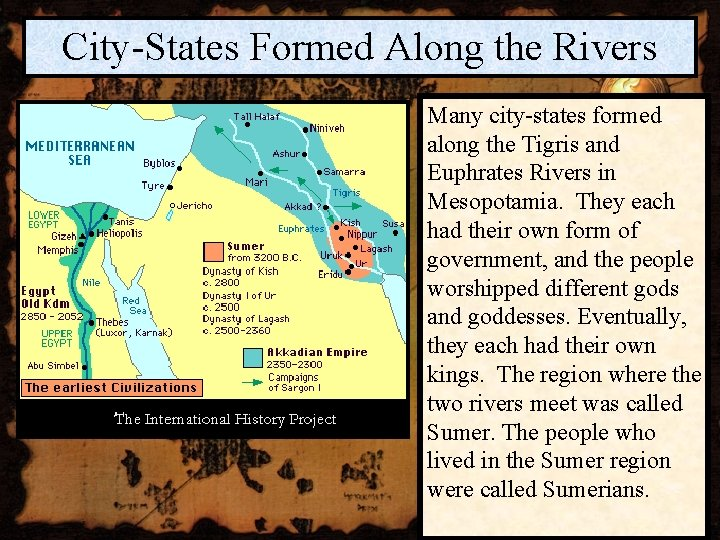 City-States Formed Along the Rivers Many city-states formed along the Tigris and Euphrates Rivers