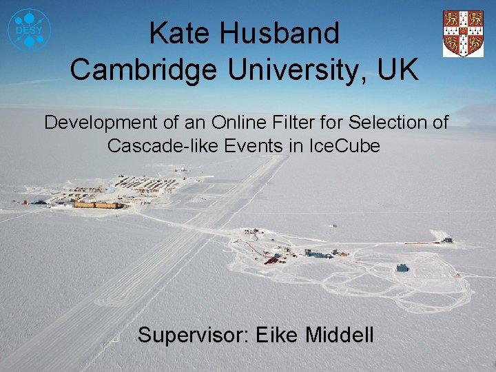 Kate Husband Cambridge University, UK Development of an Online Filter for Selection of Cascade-like