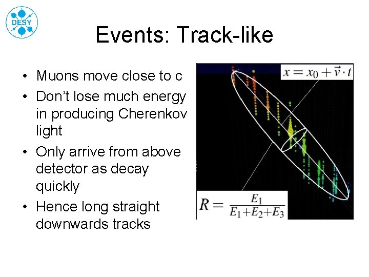 Events: Track-like • Muons move close to c • Don't lose much energy in