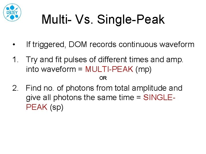 Multi- Vs. Single-Peak • If triggered, DOM records continuous waveform 1. Try and fit