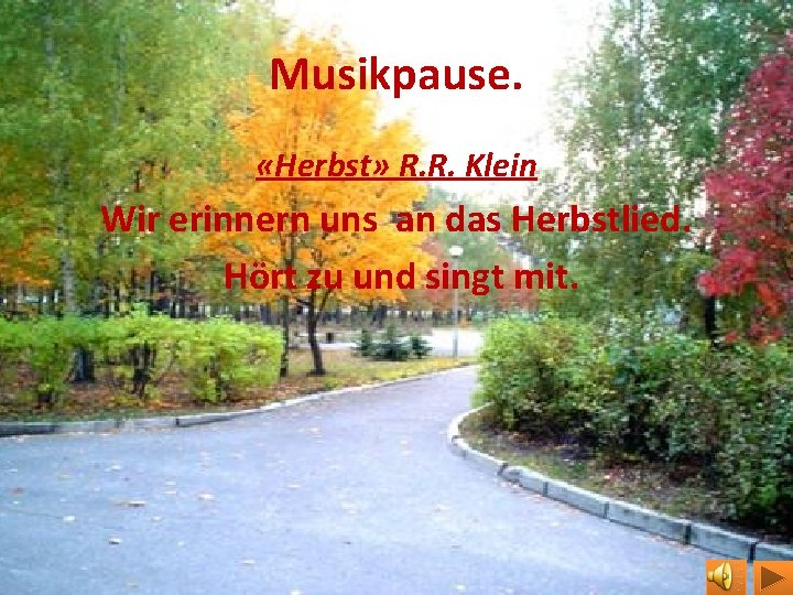 Musikpause. «Herbst» R. R. Klein Wir erinnern uns an das Herbstlied. Hört zu und