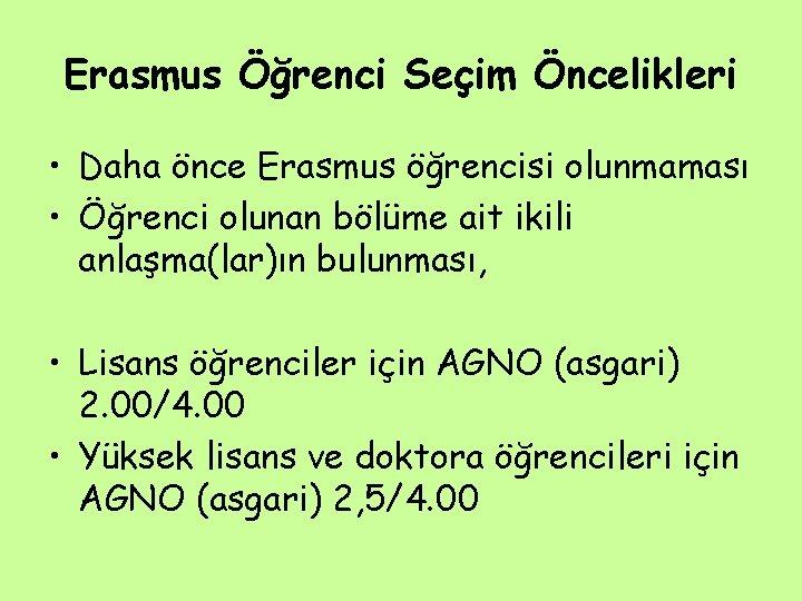 Erasmus Öğrenci Seçim Öncelikleri • Daha önce Erasmus öğrencisi olunmaması • Öğrenci olunan bölüme
