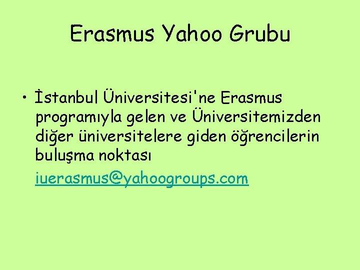 Erasmus Yahoo Grubu • İstanbul Üniversitesi'ne Erasmus programıyla gelen ve Üniversitemizden diğer üniversitelere giden