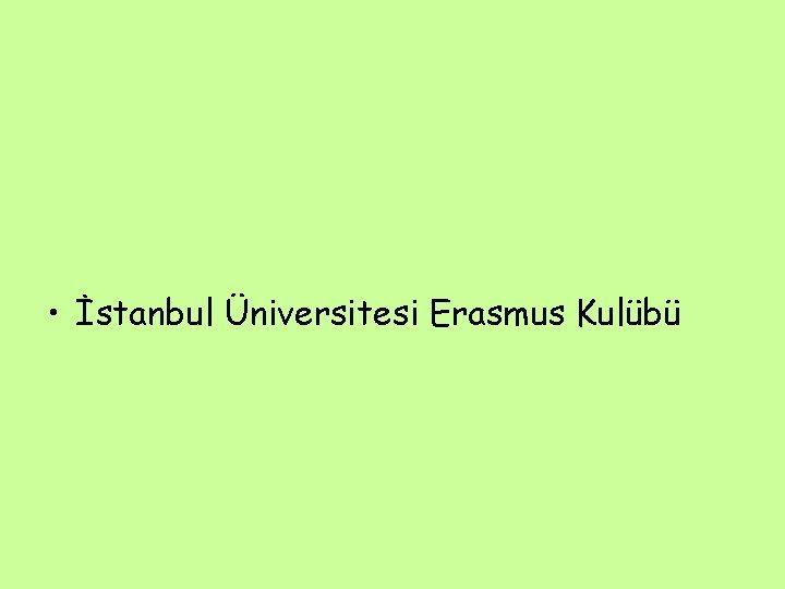 • İstanbul Üniversitesi Erasmus Kulübü