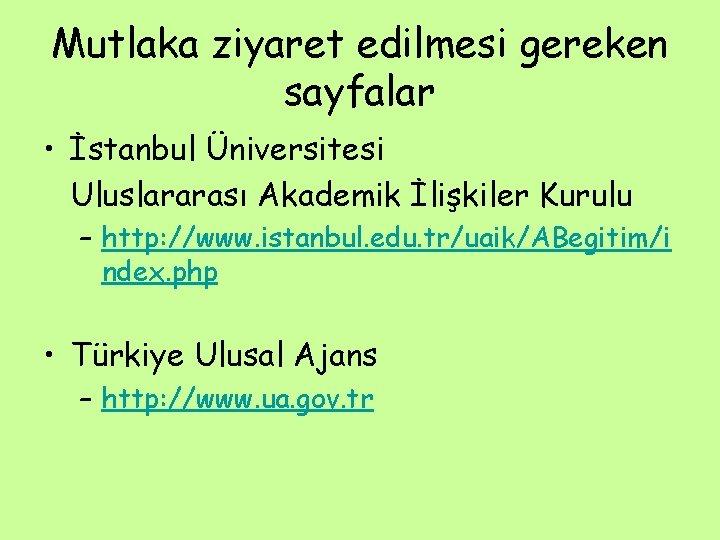 Mutlaka ziyaret edilmesi gereken sayfalar • İstanbul Üniversitesi Uluslararası Akademik İlişkiler Kurulu – http: