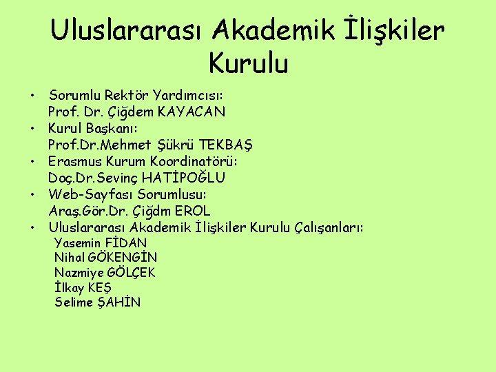 Uluslararası Akademik İlişkiler Kurulu • Sorumlu Rektör Yardımcısı: Prof. Dr. Çiğdem KAYACAN • Kurul