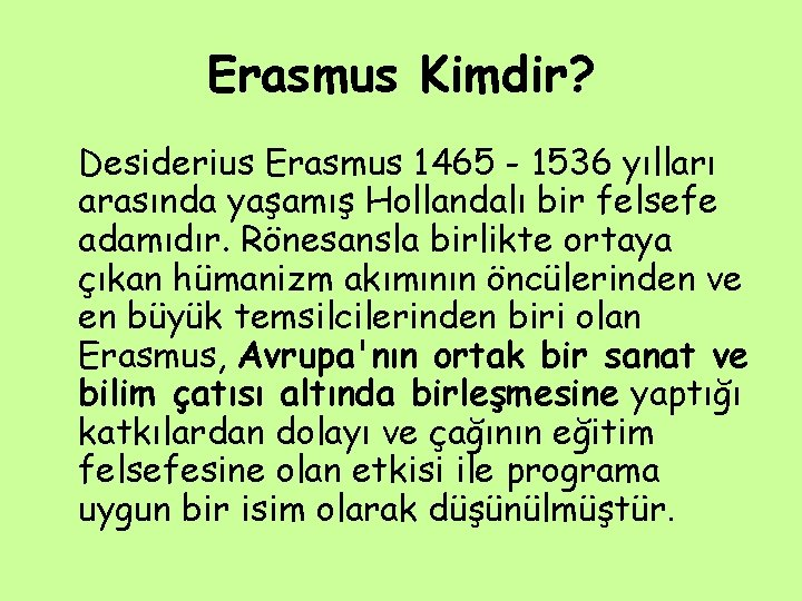 Erasmus Kimdir? Desiderius Erasmus 1465 - 1536 yılları arasında yaşamış Hollandalı bir felsefe adamıdır.