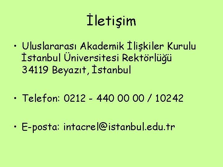 İletişim • Uluslararası Akademik İlişkiler Kurulu İstanbul Üniversitesi Rektörlüğü 34119 Beyazıt, İstanbul • Telefon: