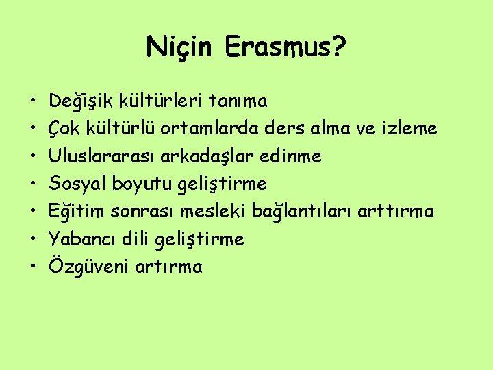 Niçin Erasmus? • • Değişik kültürleri tanıma Çok kültürlü ortamlarda ders alma ve izleme