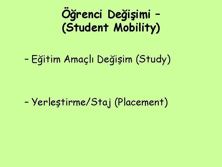 Öğrenci Değişimi – (Student Mobility) – Eğitim Amaçlı Değişim (Study) – Yerleştirme/Staj (Placement)