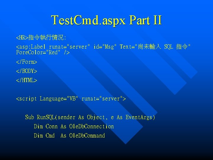 "Test. Cmd. aspx Part II <HR>指令執行情況: <asp: Label runat=""server"" id=""Msg"" Text=""尚未輸入 SQL 指令"" Fore."