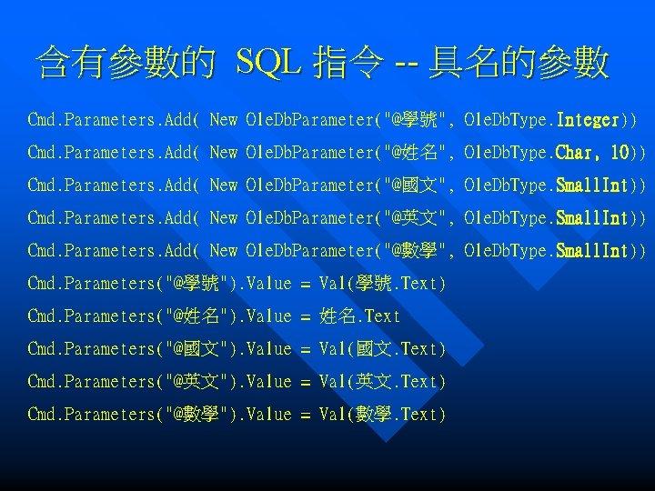 "含有參數的 SQL 指令 -- 具名的參數 Cmd. Parameters. Add( New Ole. Db. Parameter(""@學號"", Ole. Db."
